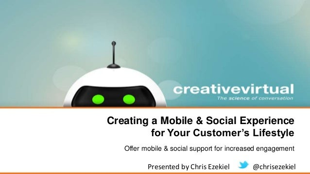 Creating a Mobile & Social Experience for Your Customer's Lifestyle Offer mobile & social support for increased engagement...