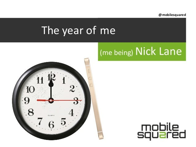 @mobilesquared  The year of mobile me (me being) Nick  Lane