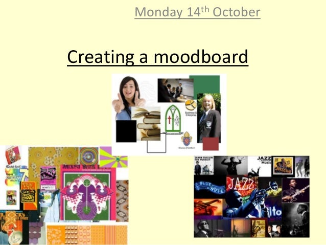 Monday 14th October  Creating a moodboard