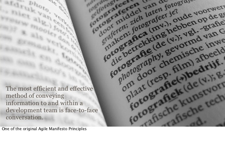 The most efficient and effective  method of conveying  information to and within a  development team is face-to-face  conv...
