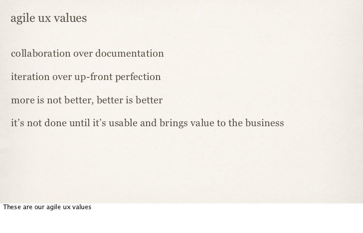 agile ux values  collaboration over documentation  iteration over up-front perfection  more is not better, better is bette...