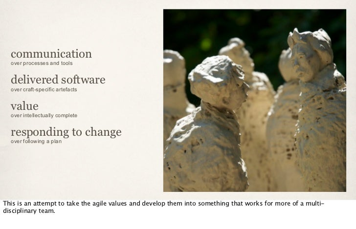 communication  over processes and tools  delivered software  over craft-specific artefacts  value  over intellectually com...