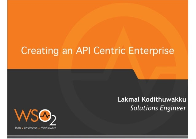 Creating an API Centric Enterprise  Lakmal Kodith uwakku Solutions Engineer  02  lean - enterprise - middieware