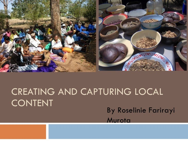 CREATING AND CAPTURING LOCAL CONTENT By Roselinie Farirayi Murota