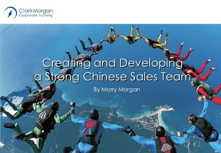 By Morry Morgan Creating and Developing a Strong Chinese Sales Team
