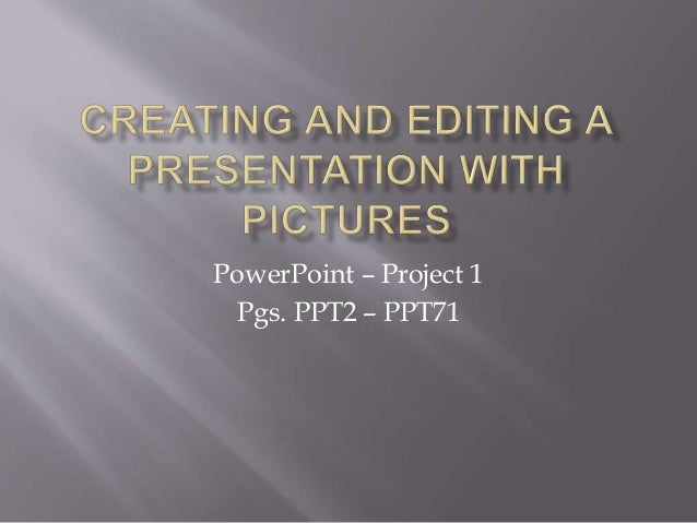 PowerPoint – Project 1 Pgs. PPT2 – PPT71