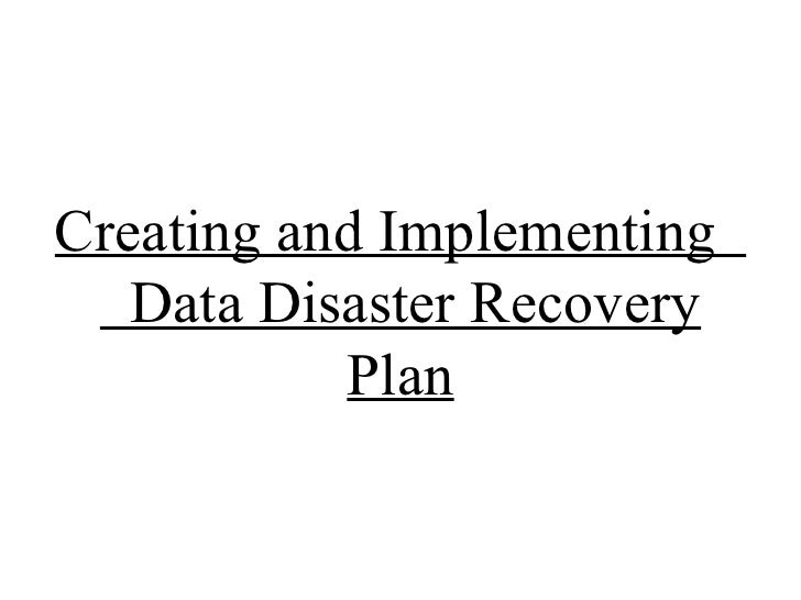 Creating and Implementing  Data Disaster Recovery Plan