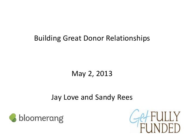 Building Great Donor RelationshipsMay 2, 2013Jay Love and Sandy Rees