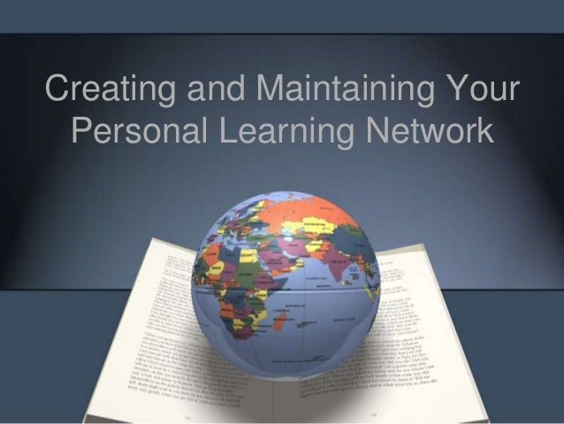 Creating and Maintaining YourPersonal Learning Network