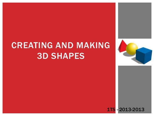 CREATING AND MAKING3D SHAPES1TS - 2013-2013