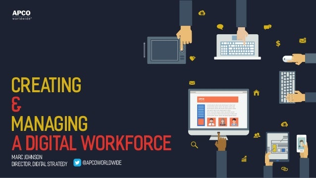Creating & Managing a Digital WorkforceMarc Johnson Director, digital strategy