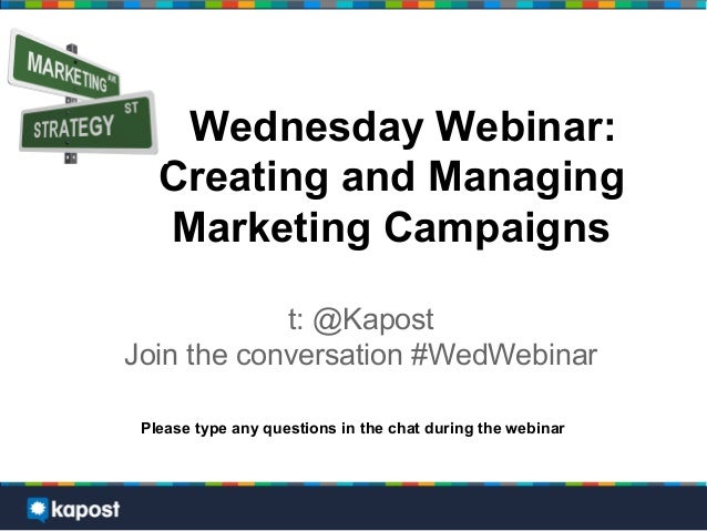 Wednesday Webinar:Creating and ManagingMarketing Campaignst: @KapostJoin the conversation #WedWebinarPlease type any quest...