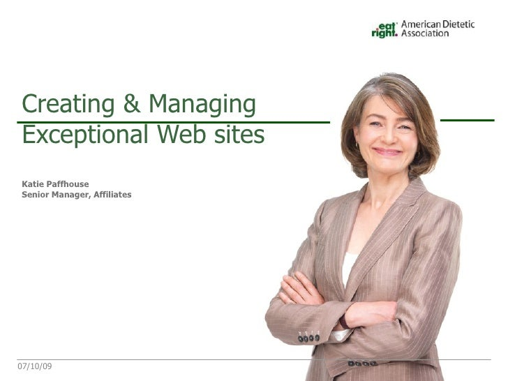 Creating & Managing Exceptional Web sites Katie Paffhouse Senior Manager, Affiliates     07/10/09