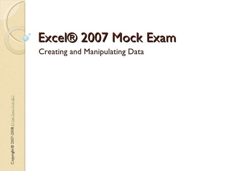 Excel® 2007 Mock Exam Creating and Manipulating Data