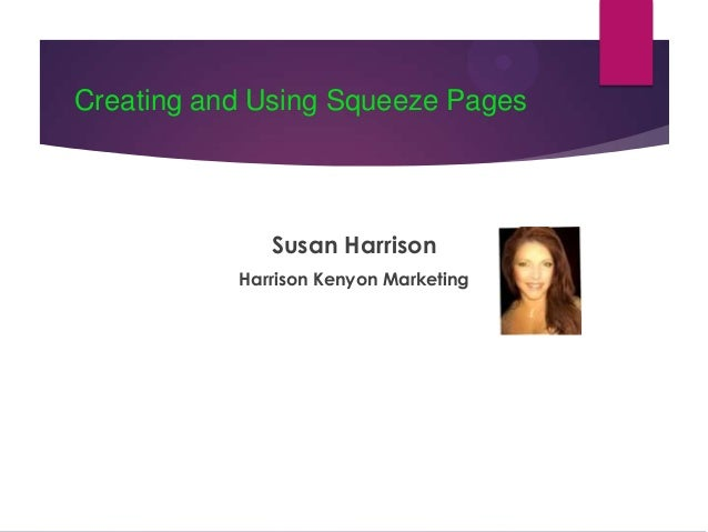 Creating and Using Squeeze Pages  Susan Harrison Harrison Kenyon Marketing