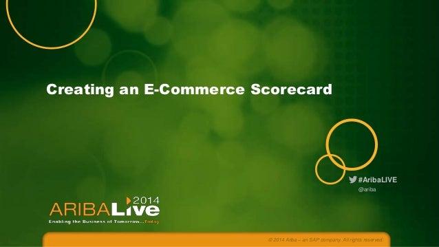 Creating an E-Commerce Scorecard  #AribaLIVE @ariba  © 2014 Ariba – an SAP company. All rights reserved.
