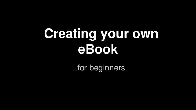 Creating your own eBook ...for beginners
