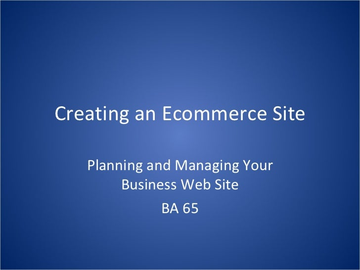 Creating an Ecommerce Site Planning and Managing Your Business Web Site BA 65
