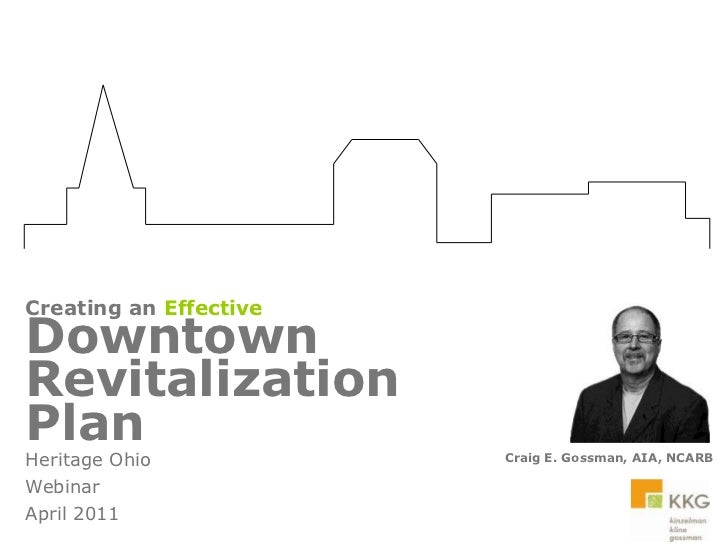 Creating an Effective<br />Downtown Revitalization <br />Plan<br />Craig E. Gossman, AIA, NCARB<br />Heritage Ohio <br />W...