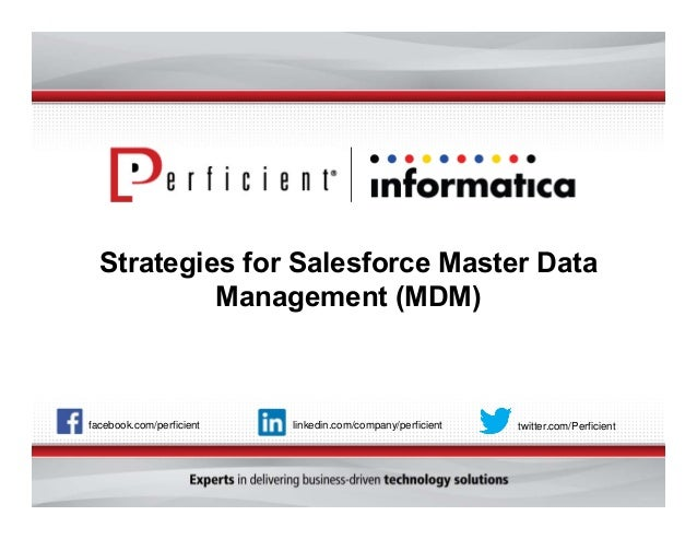 Strategies for Salesforce Master Data  Management (MDM)  facebook.com/perficient linkedin.com/company/perficient twitter.c...