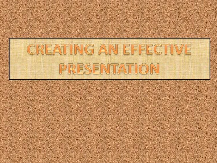 CREATING AN EFFECTIVE PRESENTATION<br />