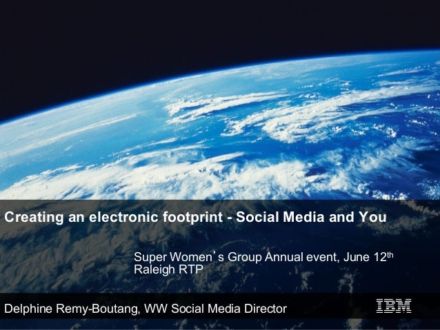 Creating an electronic footprint - Social Media and You                     Super Women's Group Annual event, June 12th   ...
