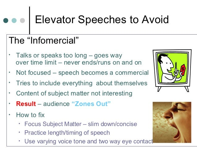 """Elevator Speeches to AvoidThe """"Infomercial""""•   Talks or speaks too long – goes way    over time limit – never ends/runs on..."""