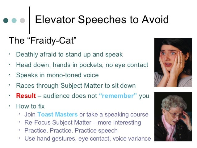 """Elevator Speeches to AvoidThe """"Fraidy-Cat""""•   Deathly afraid to stand up and speak•   Head down, hands in pockets, no eye ..."""