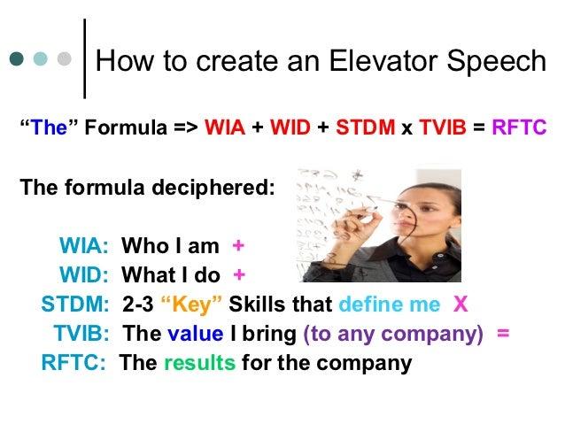 "How to create an Elevator Speech""The"" Formula => WIA + WID + STDM x TVIB = RFTCThe formula deciphered:  WIA:    Who I am +..."