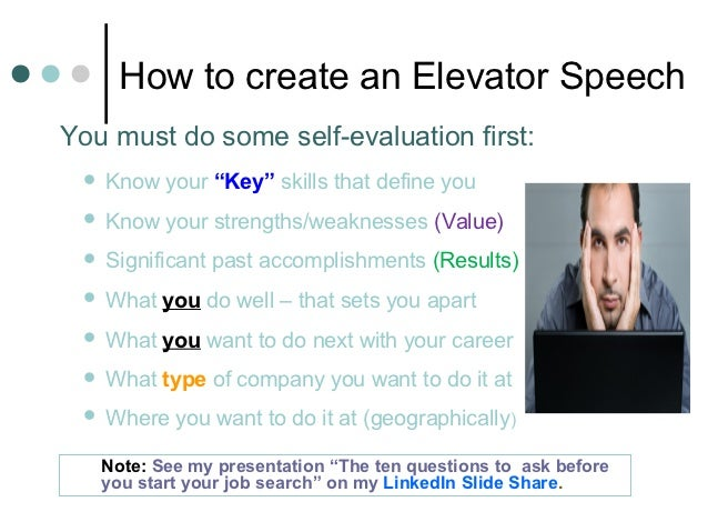 """How to create an Elevator SpeechYou must do some self-evaluation first:    Know your """"Key"""" skills that define you    Kno..."""