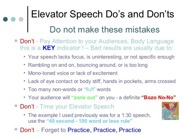 Elevator Speech Do's and Don'ts               Do not make these mistakes Don't  - Pay Attention to your Audiences. Body L...