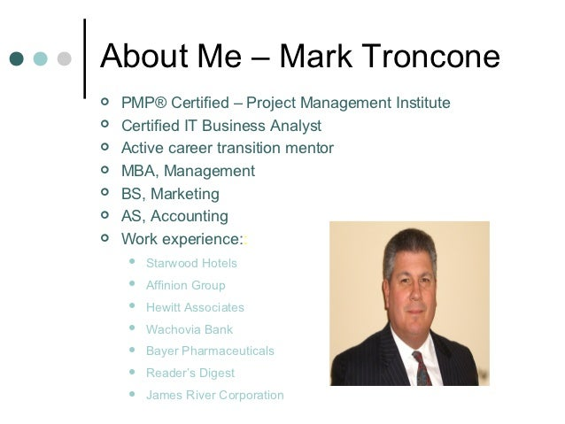 About Me – Mark Troncone   PMP® Certified – Project Management Institute   Certified IT Business Analyst   Active caree...