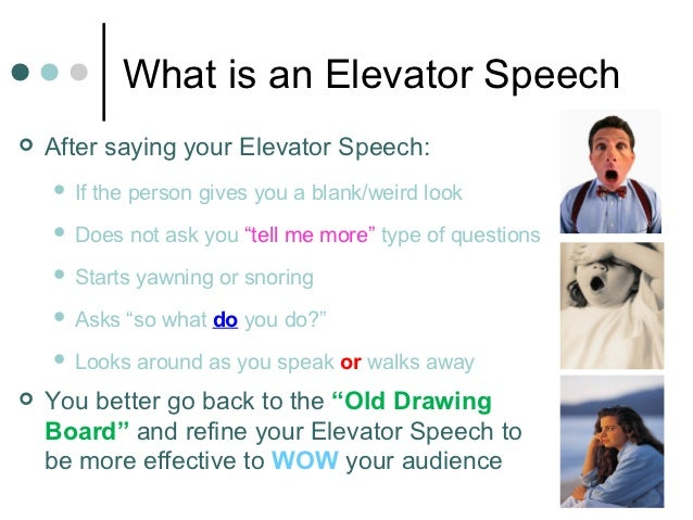 What is an Elevator Speech   After saying your Elevator Speech:       If the person gives you a blank/weird look       ...