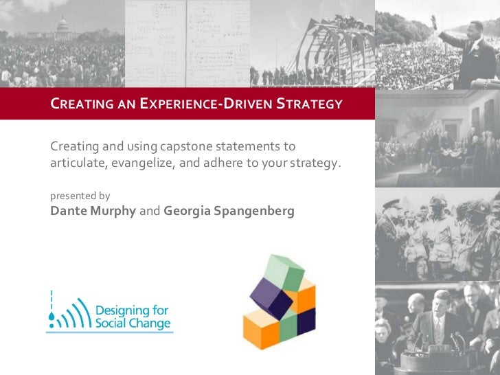 Creating an Experience-Driven Strategy<br />Creating and using capstone statements to articulate, evangelize, and adhere ...