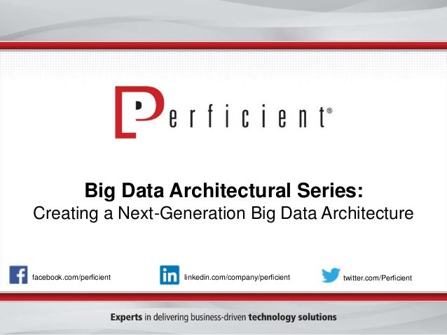 Big Data Architectural Series: Creating a Next-Generation Big Data Architecture facebook.com/perficient twitter.com/Perfic...