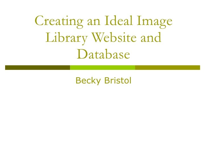 Creating an Ideal Image Library Website and Database Becky Bristol