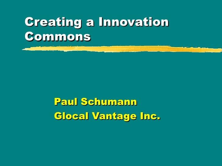 Creating a Innovation Commons Paul Schumann Glocal Vantage Inc.
