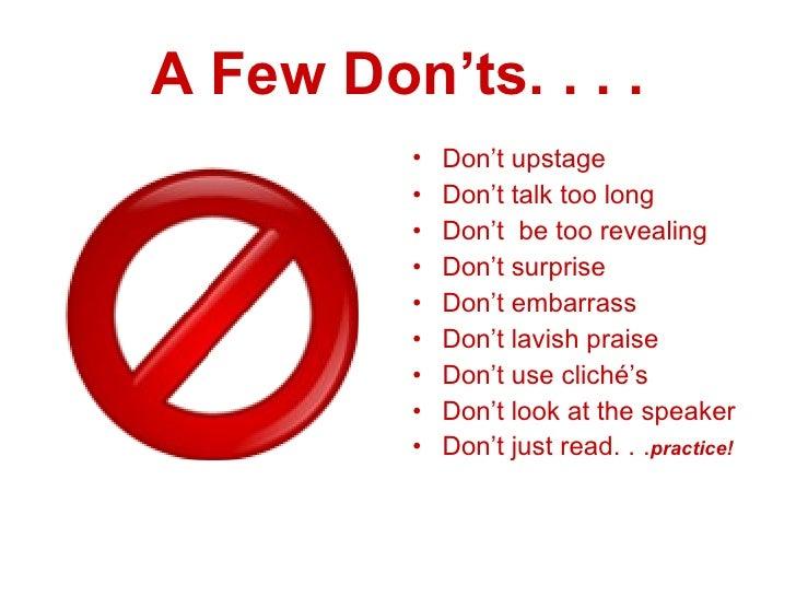A Few Don'ts. . . . <ul><li>Don't upstage </li></ul><ul><li>Don't talk too long </li></ul><ul><li>Don't  be too revealing ...