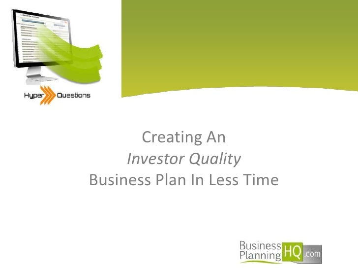 Creating An Investor Quality Business Plan In Less Time<br />