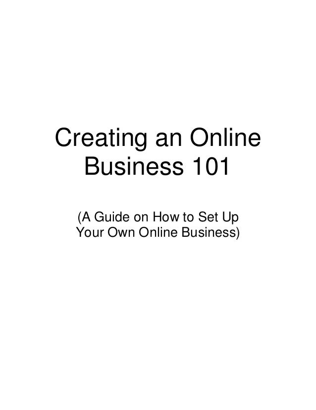Creating an Online  Business 101 (A Guide on How to Set Up Your Own Online Business)