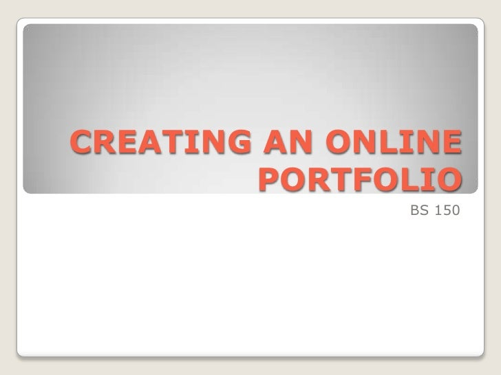 CREATING AN ONLINE PORTFOLIO<br />BS 150 <br />