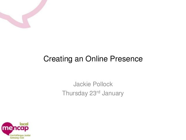 Creating an Online Presence Jackie Pollock Thursday 23rd January