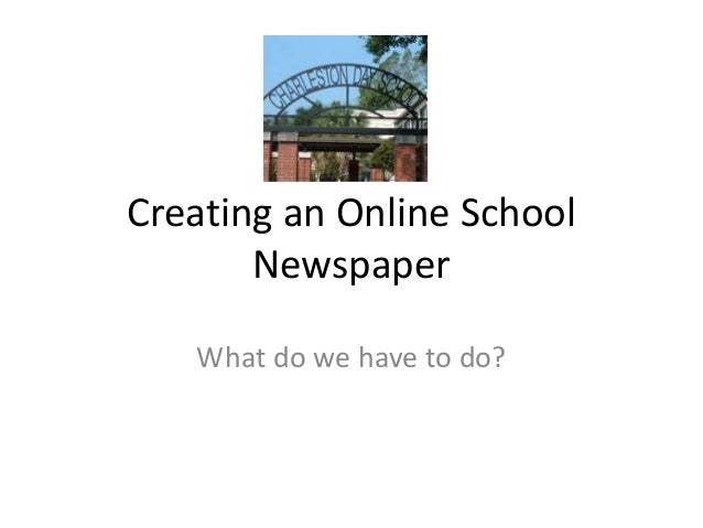 Creating an Online School Newspaper What do we have to do?