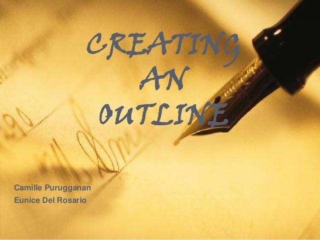 CREATING AN OUTLINE Camille Purugganan Eunice Del Rosario