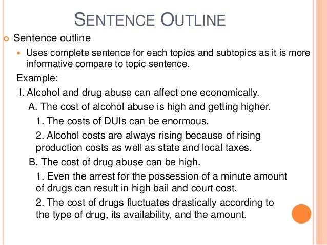 "essay sentence type outlines Use either sentences or phrases in your outline, but not both  and ""conclusion"" on a formal outline, whereas for others it is perfectly acceptable to include ."