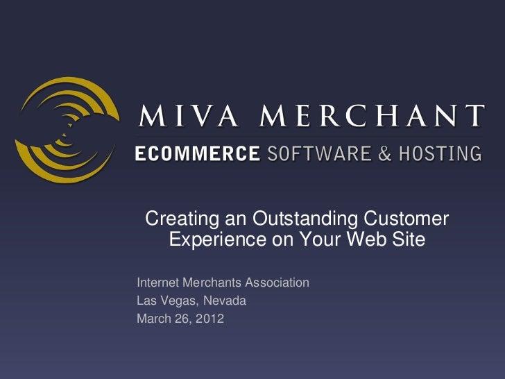 Creating an Outstanding Customer   Experience on Your Web SiteInternet Merchants AssociationLas Vegas, NevadaMarch 26, 2012