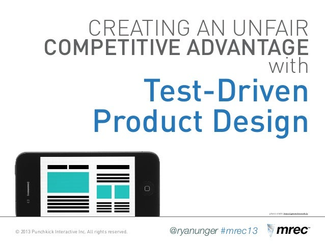 © 2013 Punchkick Interactive Inc. All rights reserved. @ryanunger #mrec13 CREATING AN UNFAIR COMPETITIVE ADVANTAGE with Te...