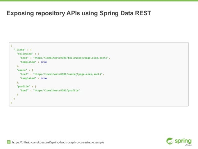 Exposing repository APIs using Spring Data REST 36 https://github.com/kbastani/spring-boot-graph-processing-example