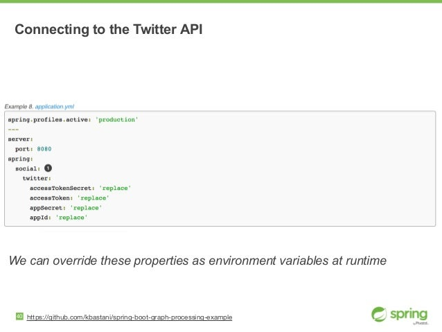 Connecting to the Twitter API 40 https://github.com/kbastani/spring-boot-graph-processing-example We can override these pr...