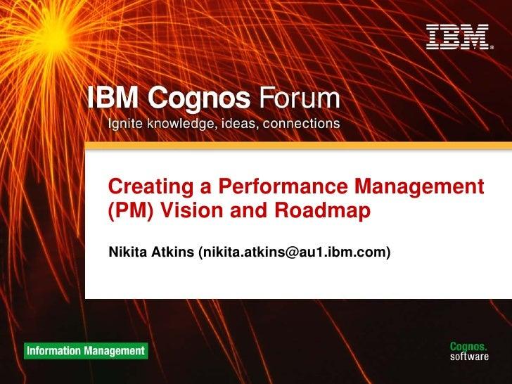 Creating a Performance Management (PM) Vision and Roadmap Nikita Atkins (nikita.atkins@au1.ibm.com)